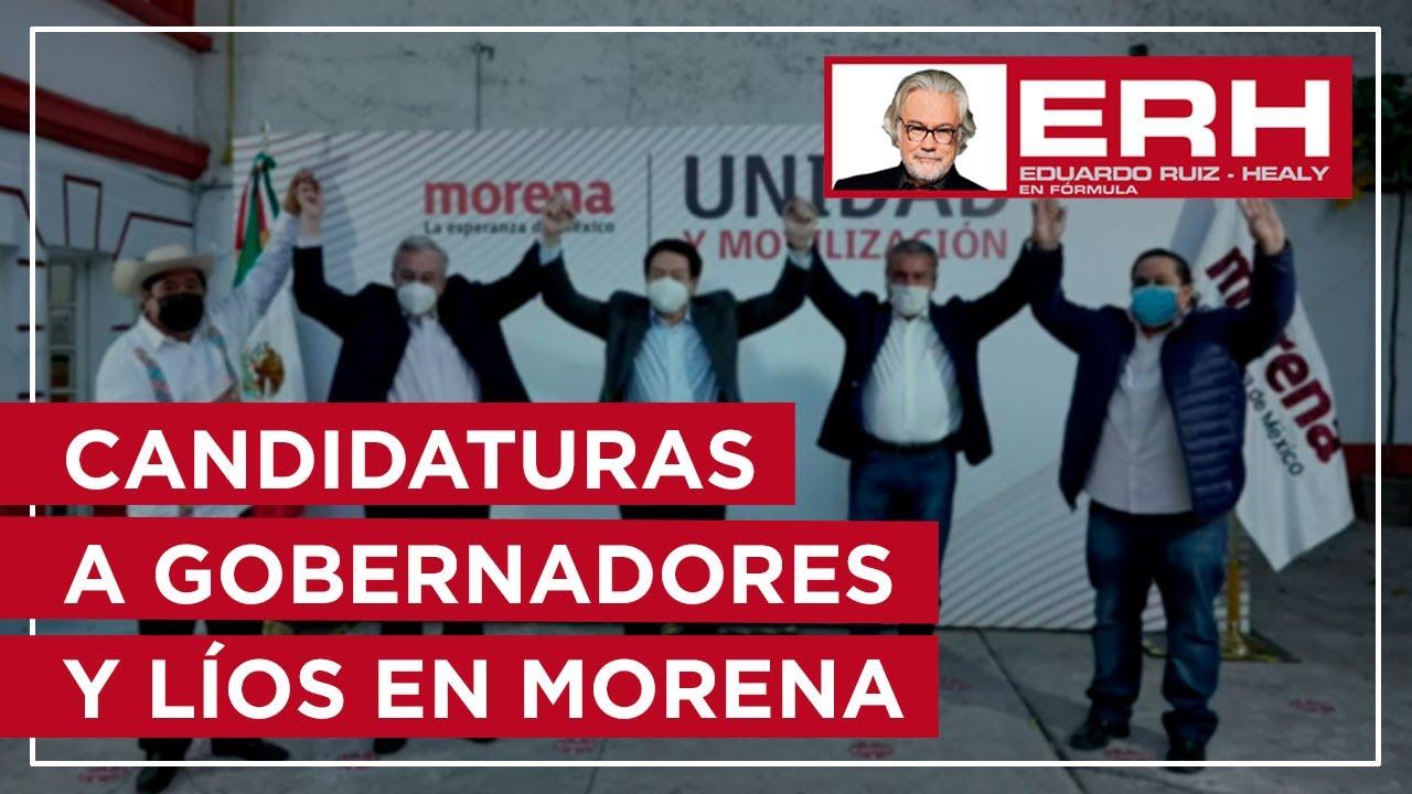 Candidaturas a gobernadores y líos en MORENA - Eduardo Ruiz-Healy En Fórmula