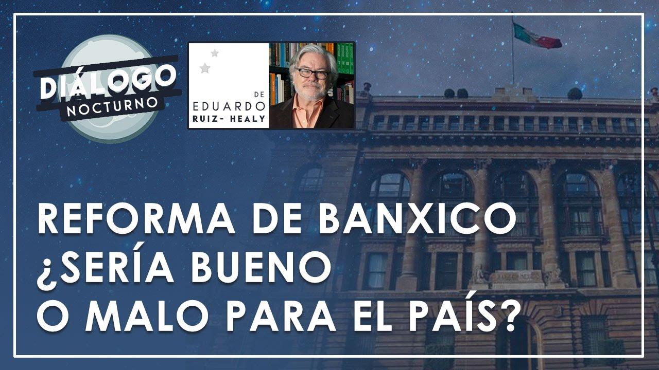 La reforma del Banco de México, ¿positiva o negativa para el país? - Diálogo Nocturno