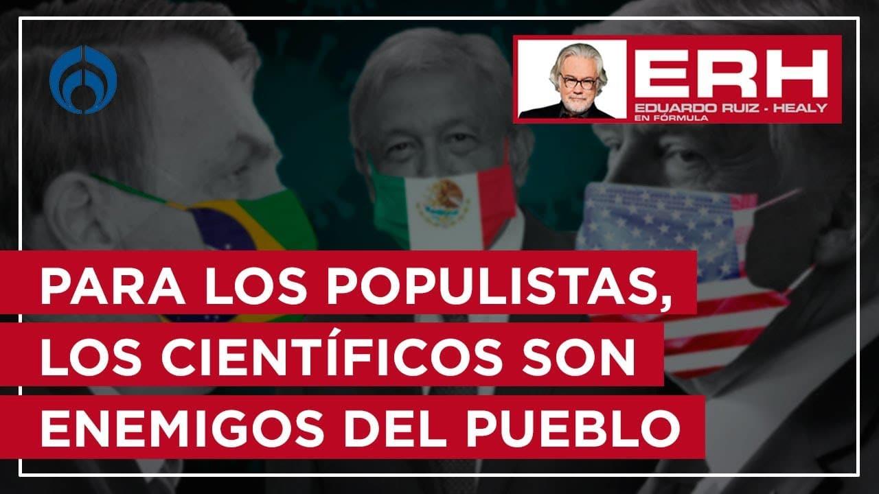 Para los populistas, los científicos son enemigos del pueblo - Eduardo Ruiz-Healy En Fórmula