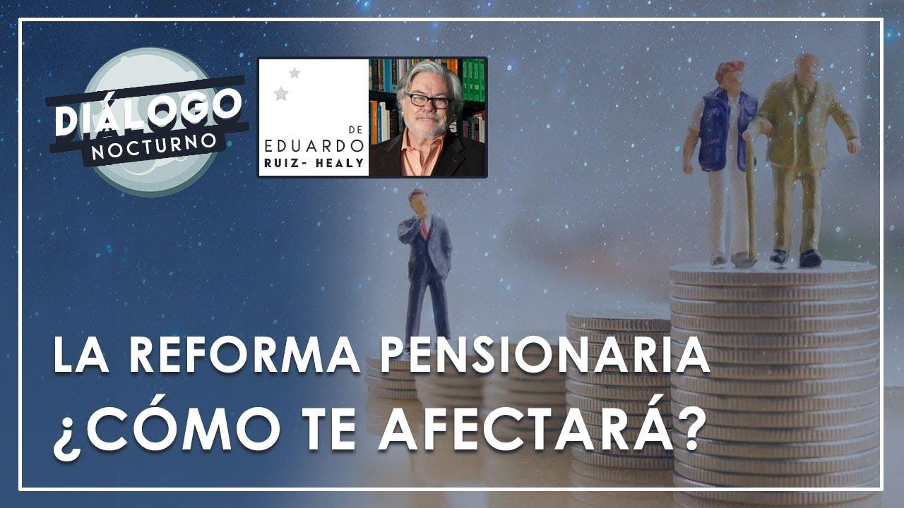 La Reforma Pensionaria. Entérate de cómo te afectará - Diálogo Nocturno
