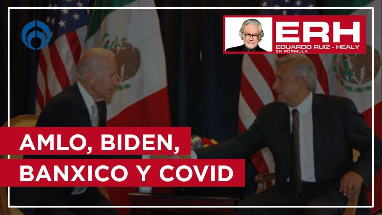 Semana ajetreada, Banxico, AMLO, Biden y la crisis de COVID-19 - Eduardo Ruiz-Healy En Fórmula