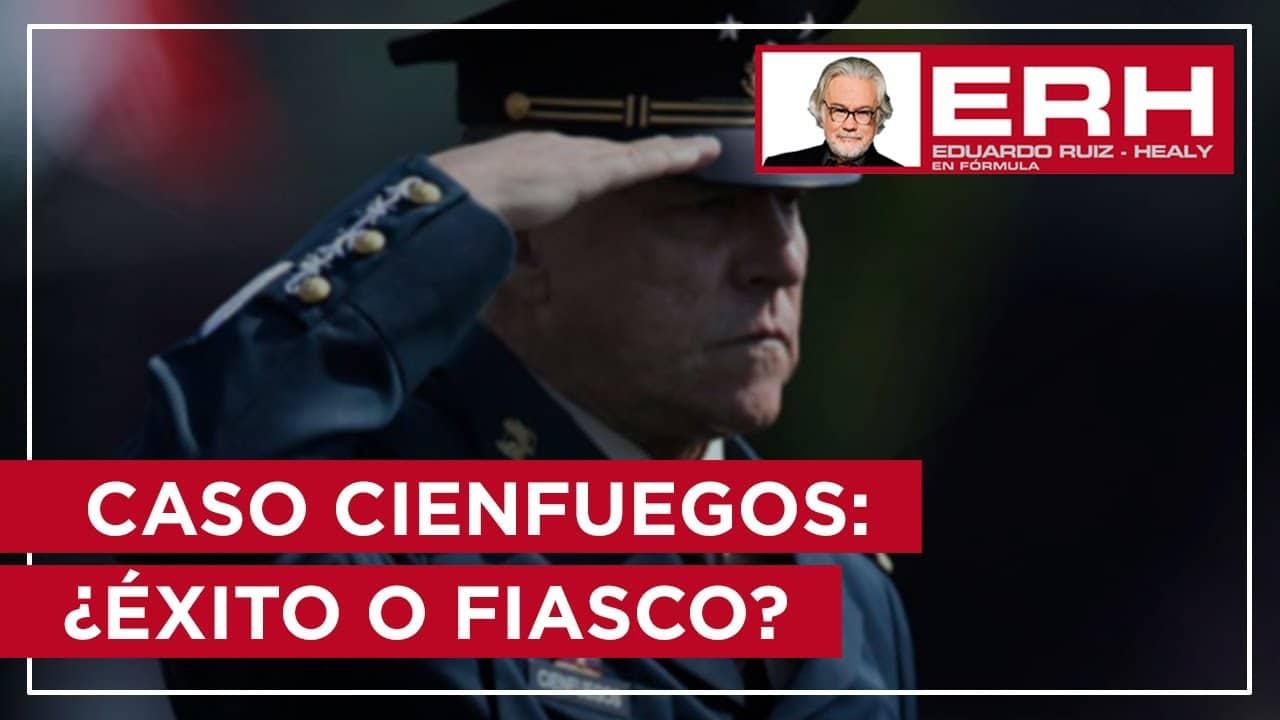El caso Cienfuegos: ¿éxito o fiasco del gobierno? - Eduardo Ruiz-Healy En Fórmula
