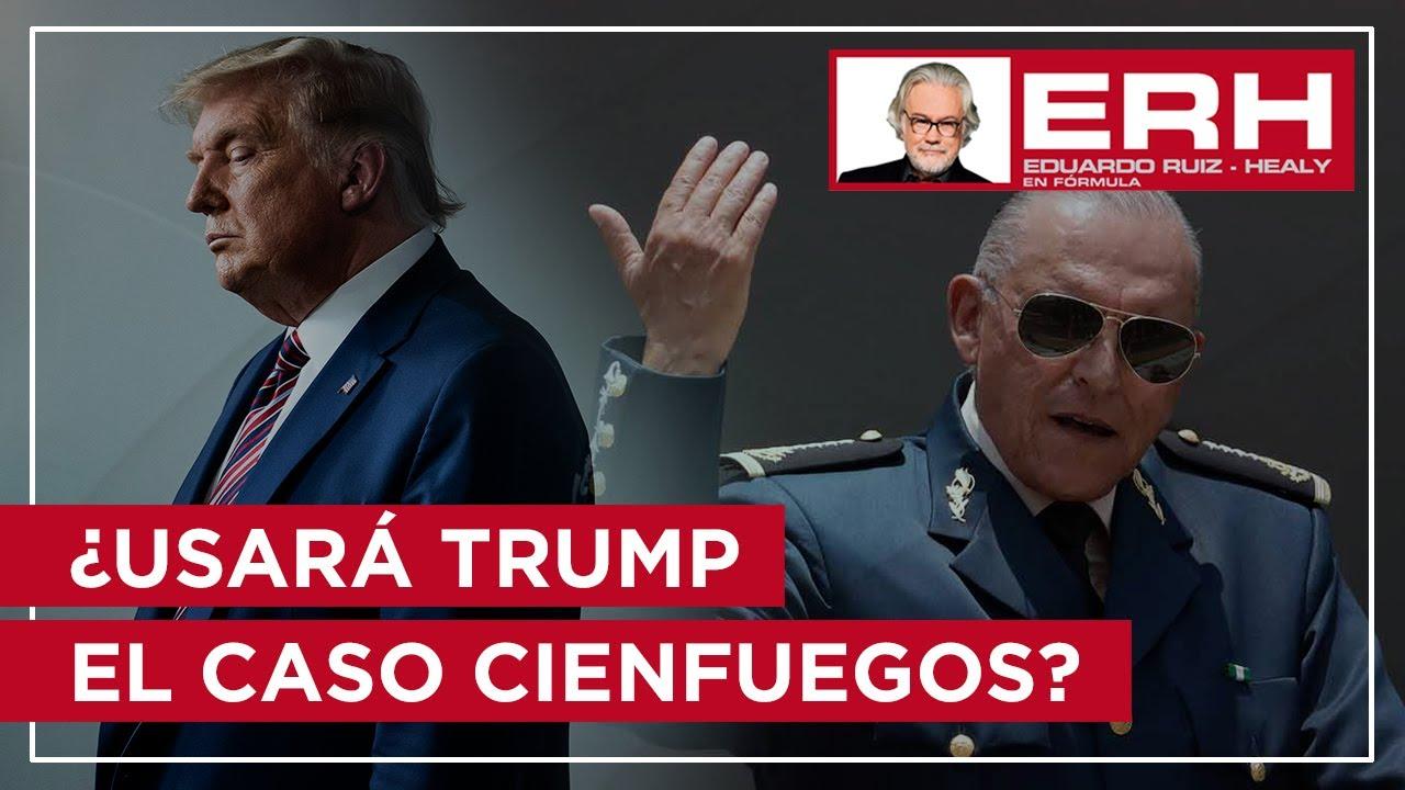 ¿Usará Trump el caso Cienfuegos para atacar a Biden y exacerbar sentimientos antimexicanos? - Eduardo Ruiz-Healy En Fórmula