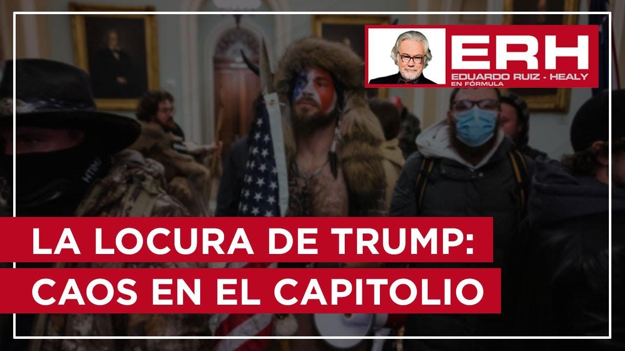 La locura de Trump: Caos en el Capitolio - Eduardo Ruiz-Healy En Fórmula