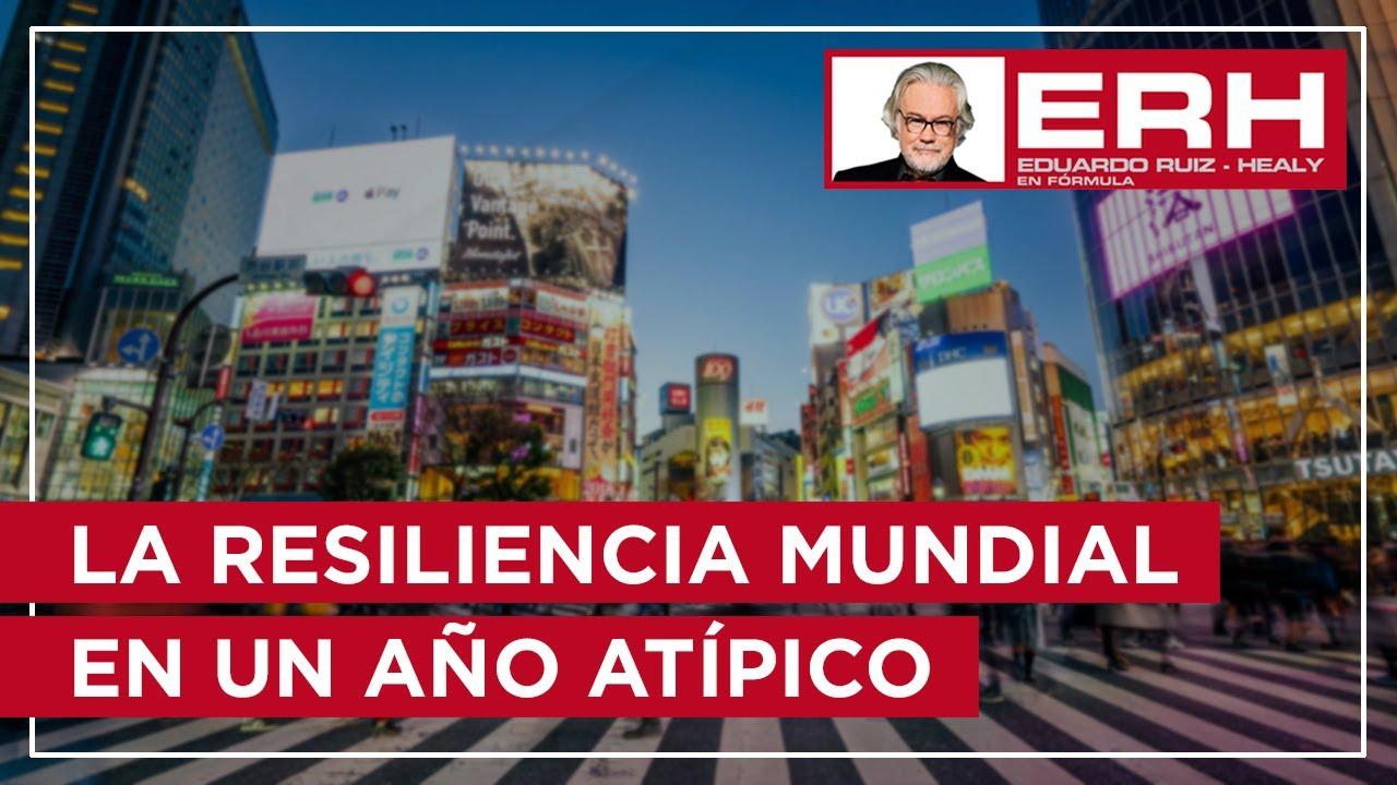 La resiliencia mundial en un año atípico - Eduardo Ruiz-Healy En Fórmula