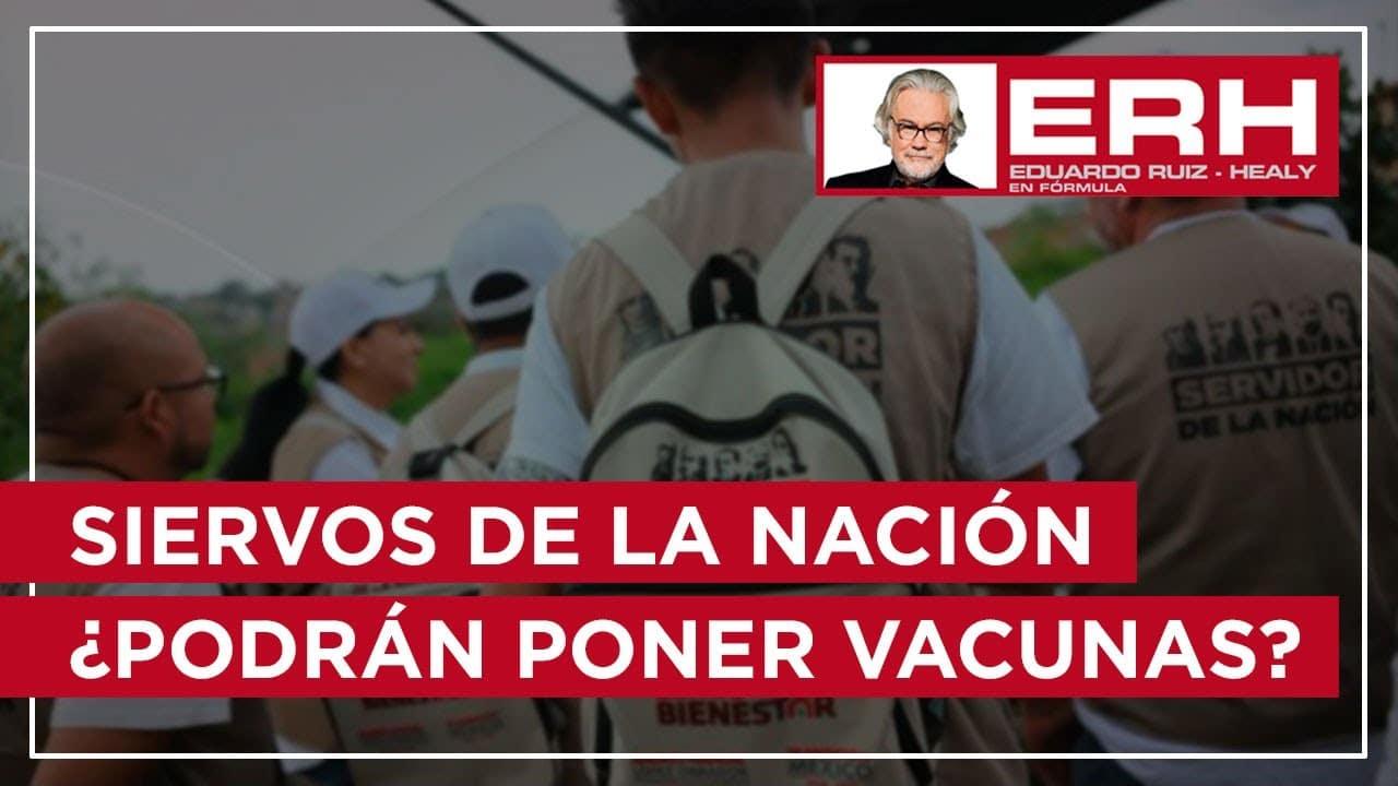 ¿Podrán aplicar la vacuna Pfizer los brigadistas Siervos de la Nación? - Eduardo Ruiz-Healy En Fórmula