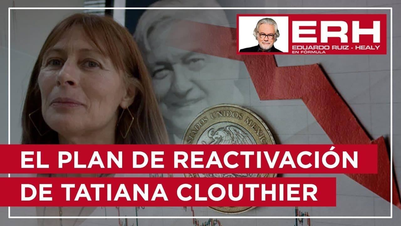 El plan de reactivación económica de Tatiana Clouthier - Eduardo Ruiz-Healy En Fórmula