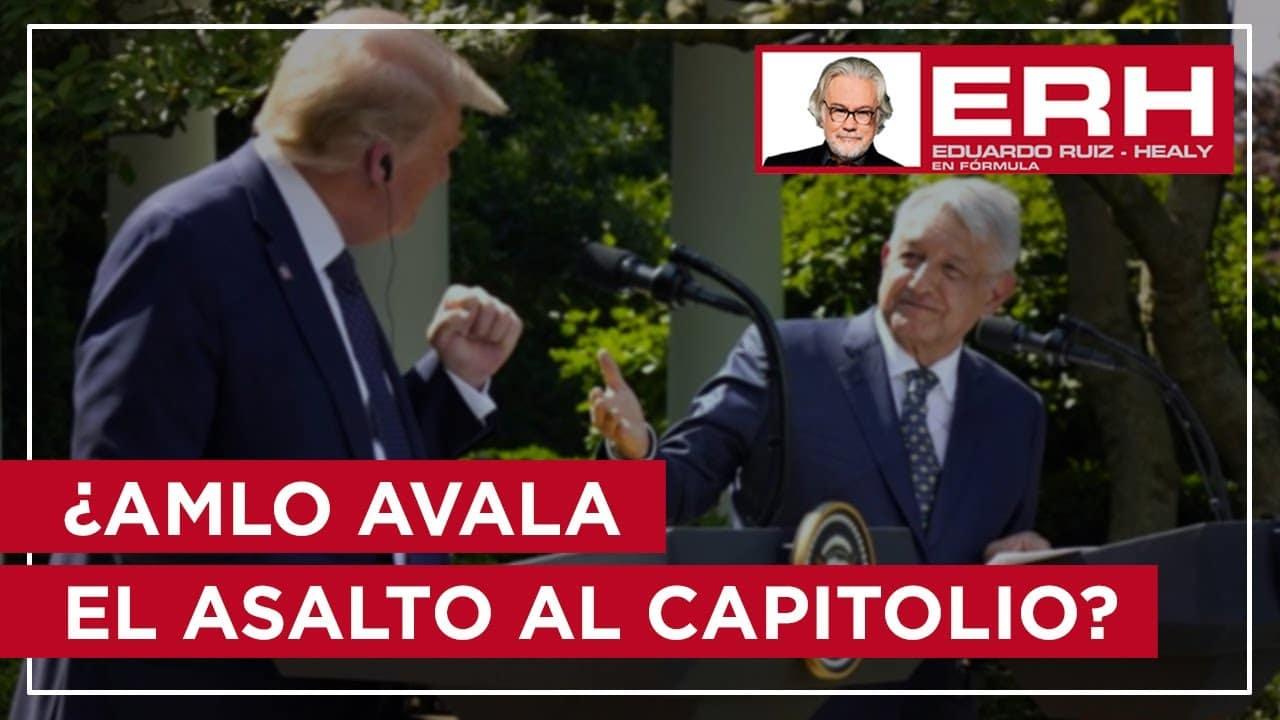 ¿Avaló AMLO a Trump y ofendió a Biden al no reprobar el ataque al Capitolio? - Eduardo Ruiz-Healy En Fórmula