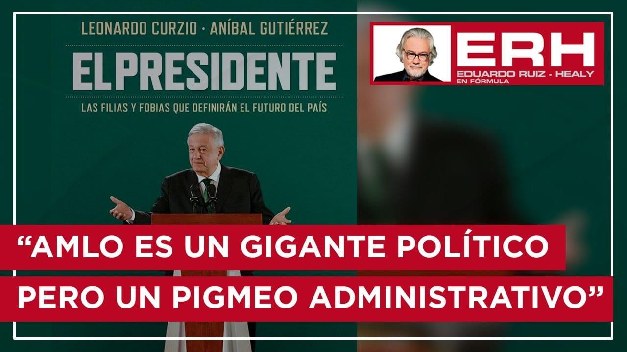 """""""AMLO es un gigante político, pero un pigmeo administrativo"""" - Eduardo Ruiz-Healy En Fórmula"""
