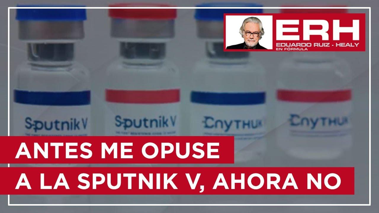 Antes me opuse a la adquisición de Sputnik V, ahora no - Eduardo Ruiz-Healy En Fórmula