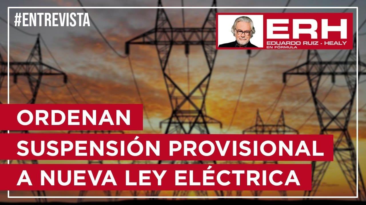 Juez ordena suspensión provisional a ley eléctrica de AMLO - Eduardo Ruiz-Healy En Fórmula