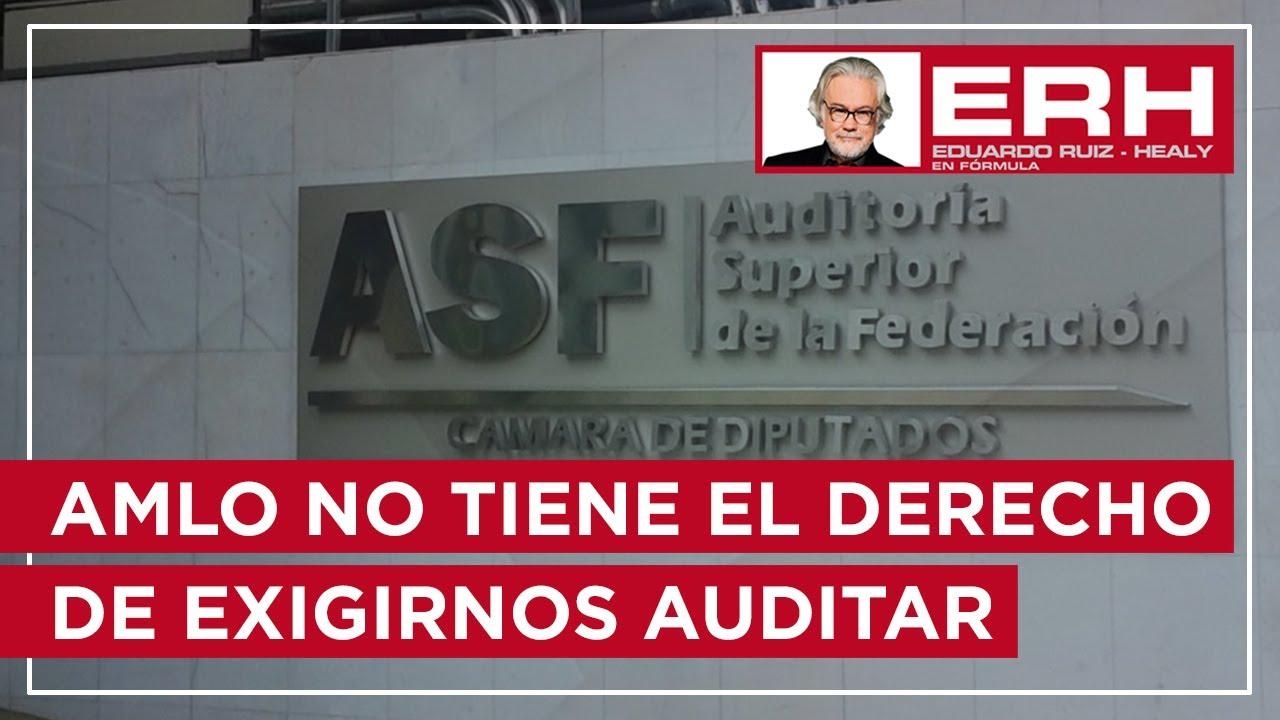 AMLO no tiene derecho de exigir que los periodistas auditemos al auditor - Eduardo Ruiz-Healy En Fórmula