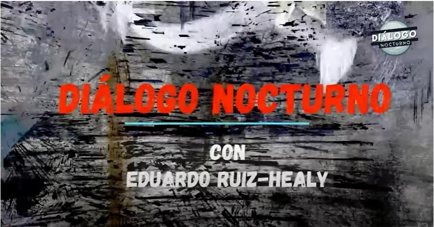 ¡Lunes con Eduardo Ruiz-Healy! Dialoga con èl - Diálogo Nocturno